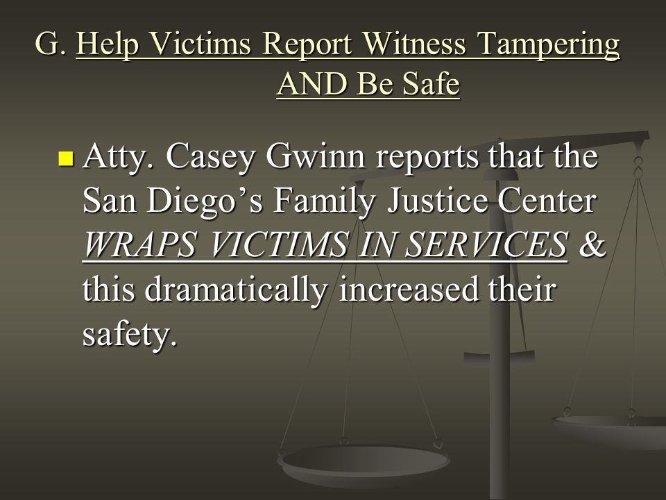 G. Help Victims Report Witness Tampering AND Be Safe Atty.