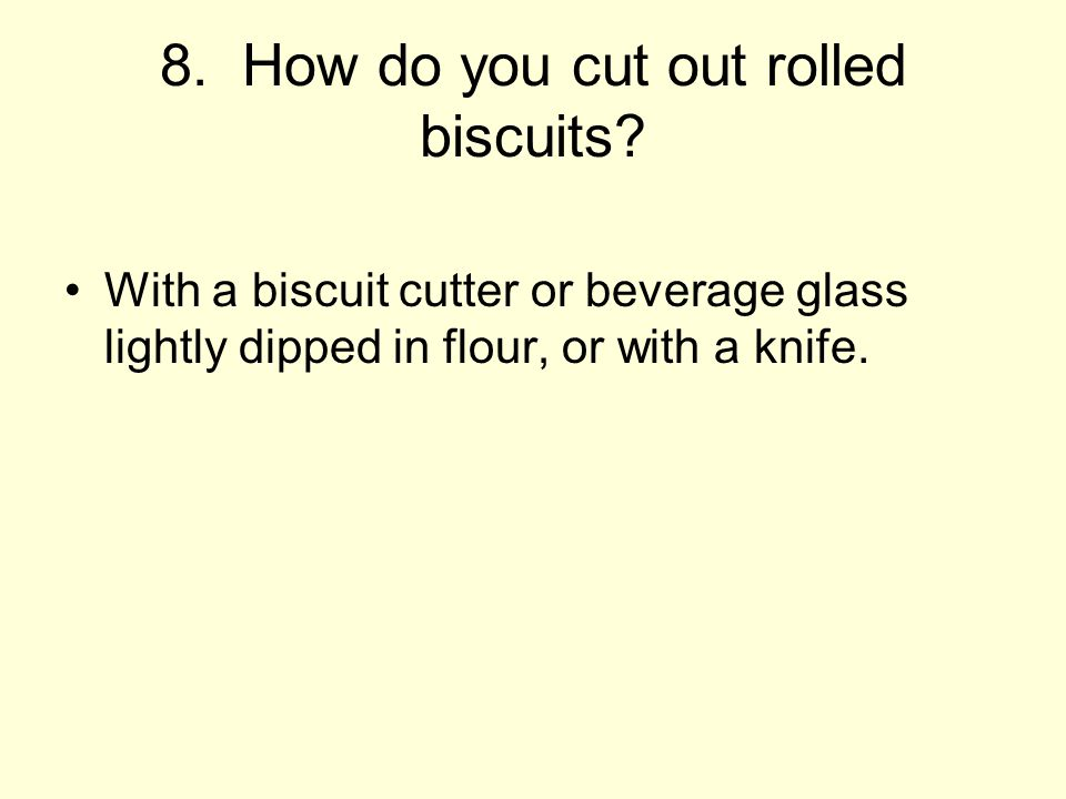 8.How do you cut out rolled biscuits.