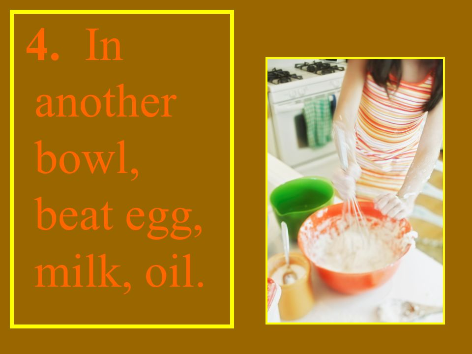 4. In another bowl, beat egg, milk, oil.