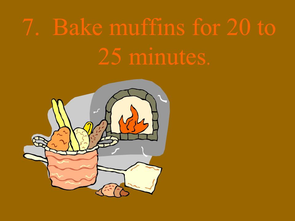 7. Bake muffins for 20 to 25 minutes.