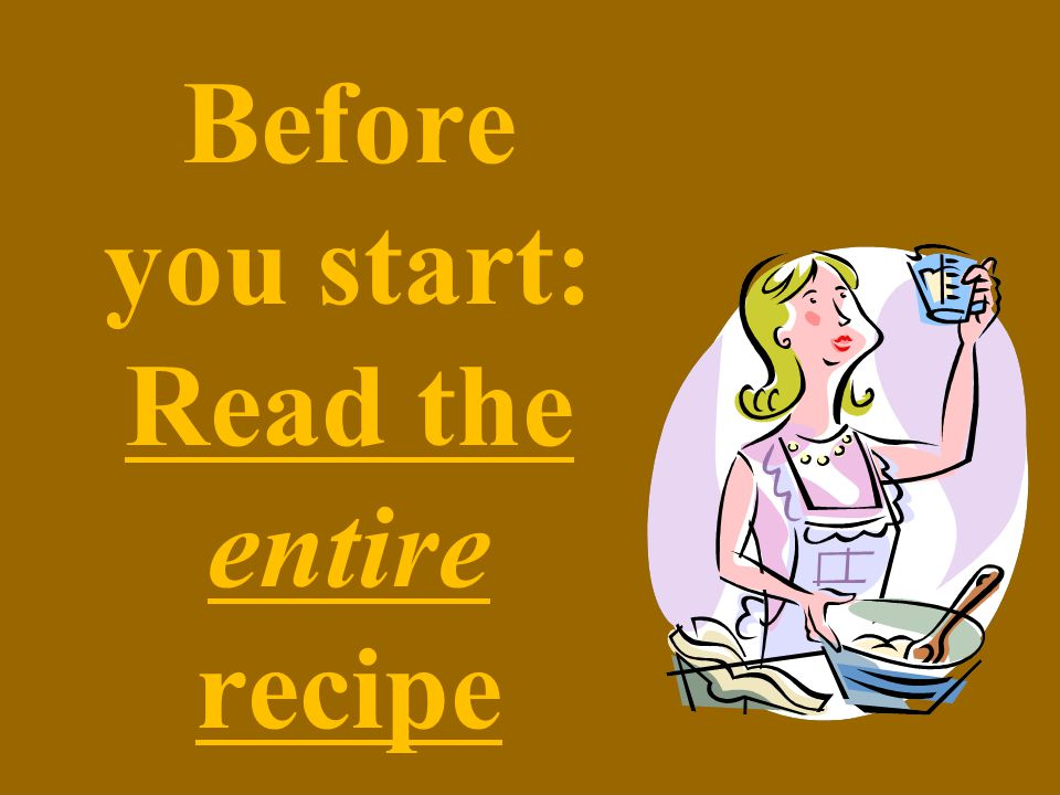 Before you start: Read the entire recipe