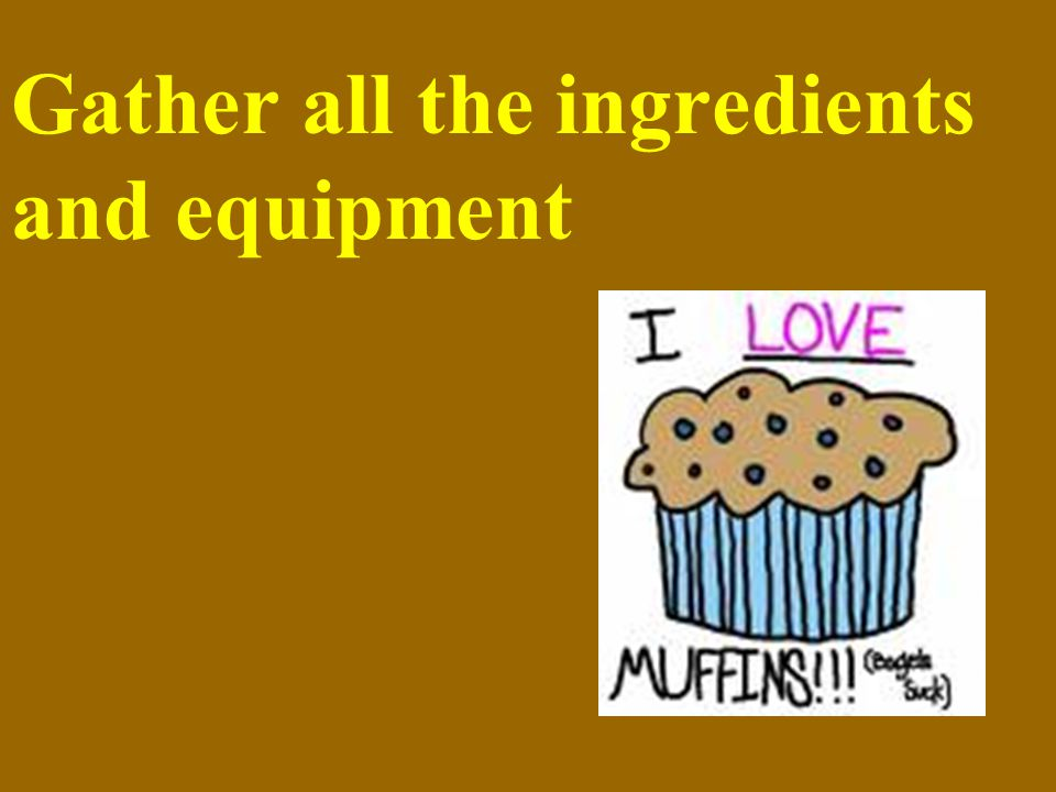 Gather all the ingredients and equipment