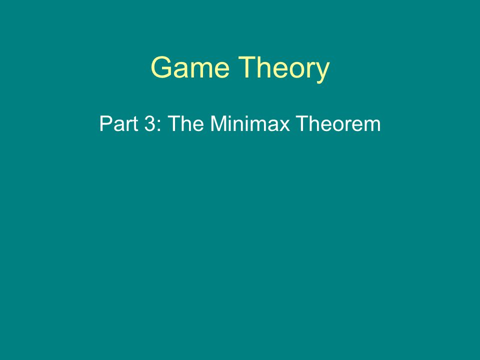 Game Theory Part 3: The Minimax Theorem
