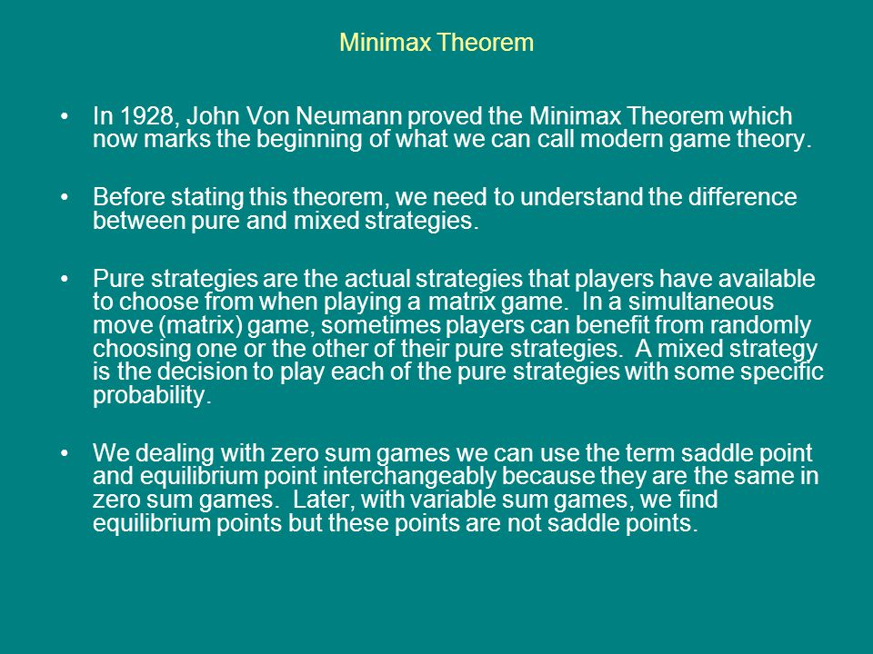 Minimax Theorem In 1928, John Von Neumann proved the Minimax Theorem which now marks the beginning of what we can call modern game theory. Before stat