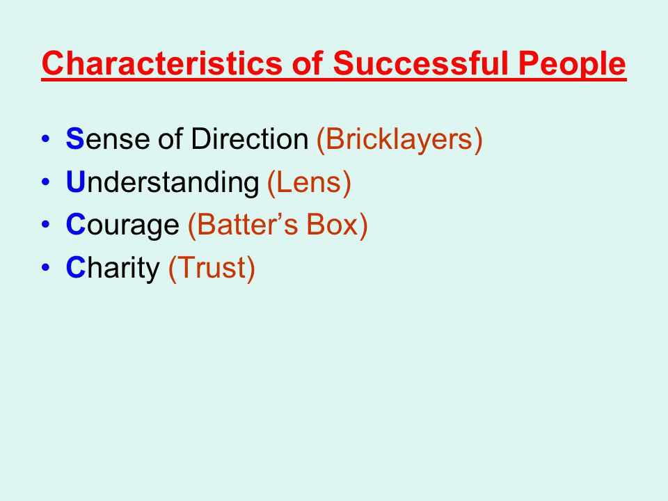 Characteristics of Successful People Sense of Direction (Bricklayers) Understanding (Lens) Courage (Batter's Box) Charity (Trust)