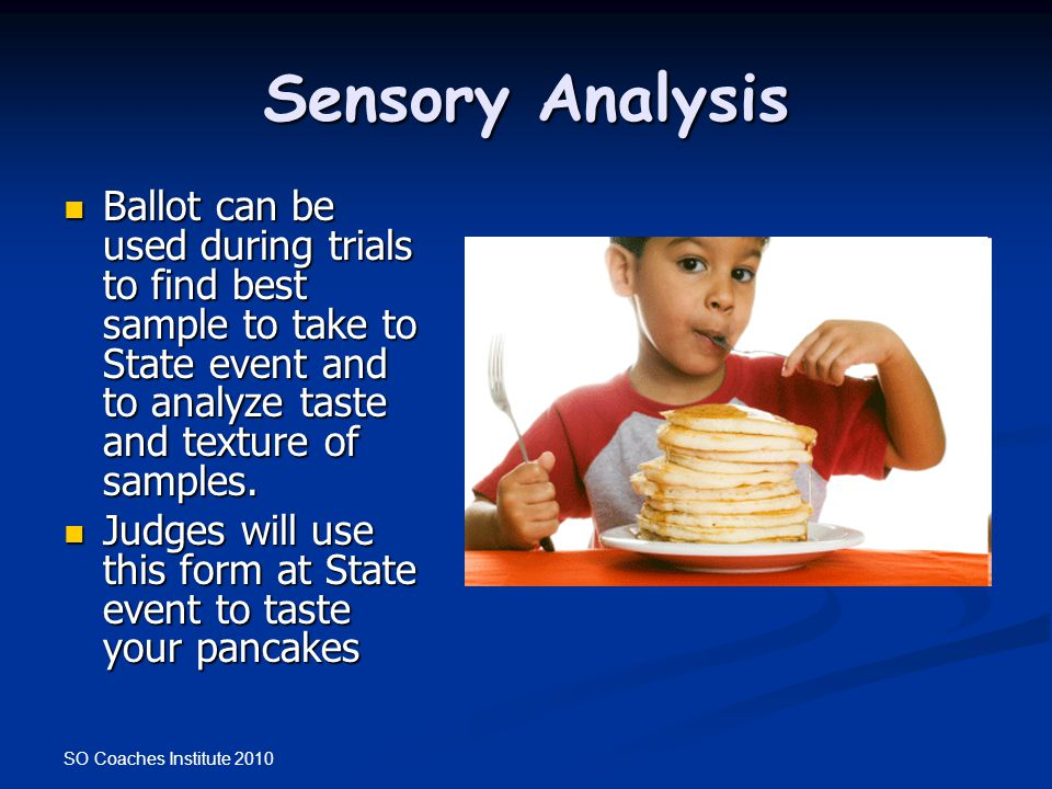 SO Coaches Institute 2010 Sensory Analysis Ballot can be used during trials to find best sample to take to State event and to analyze taste and textur