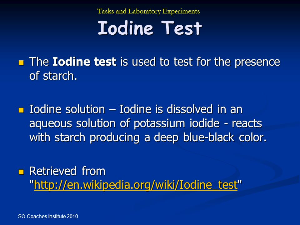 SO Coaches Institute 2010 Iodine Test The Iodine test is used to test for the presence of starch. The Iodine test is used to test for the presence of