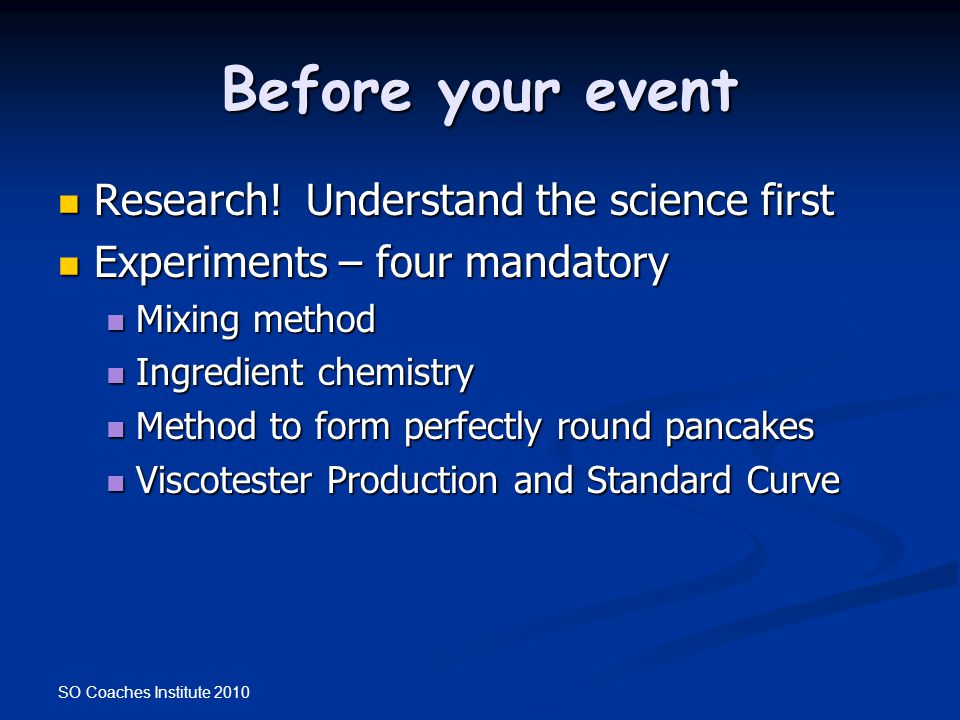 SO Coaches Institute 2010 Before your event Research! Understand the science first Research! Understand the science first Experiments – four mandatory