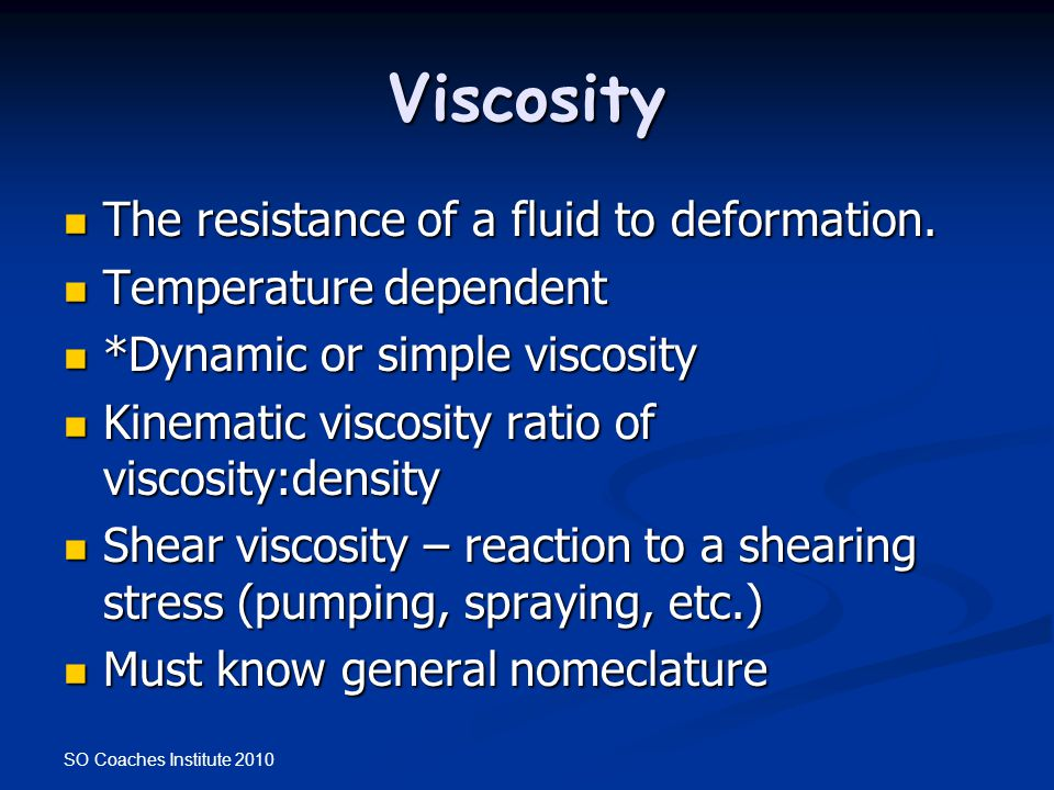 SO Coaches Institute 2010 Viscosity The resistance of a fluid to deformation. The resistance of a fluid to deformation. Temperature dependent Temperat