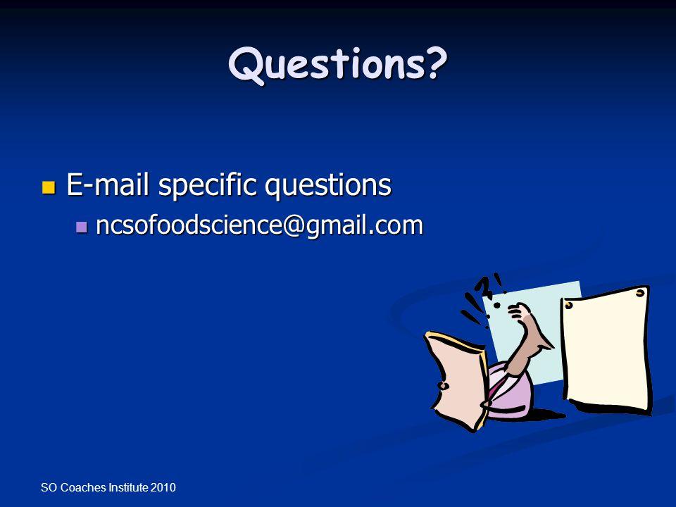 SO Coaches Institute 2010 Questions? E-mail specific questions E-mail specific questions ncsofoodscience@gmail.com ncsofoodscience@gmail.com
