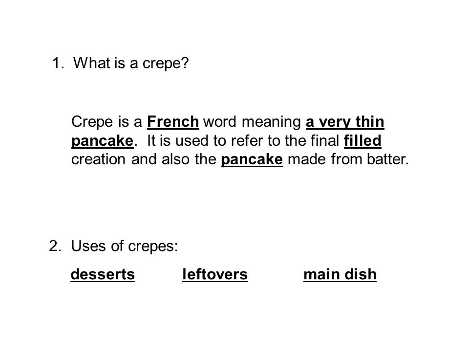 1.What is a crepe. Crepe is a French word meaning a very thin pancake.