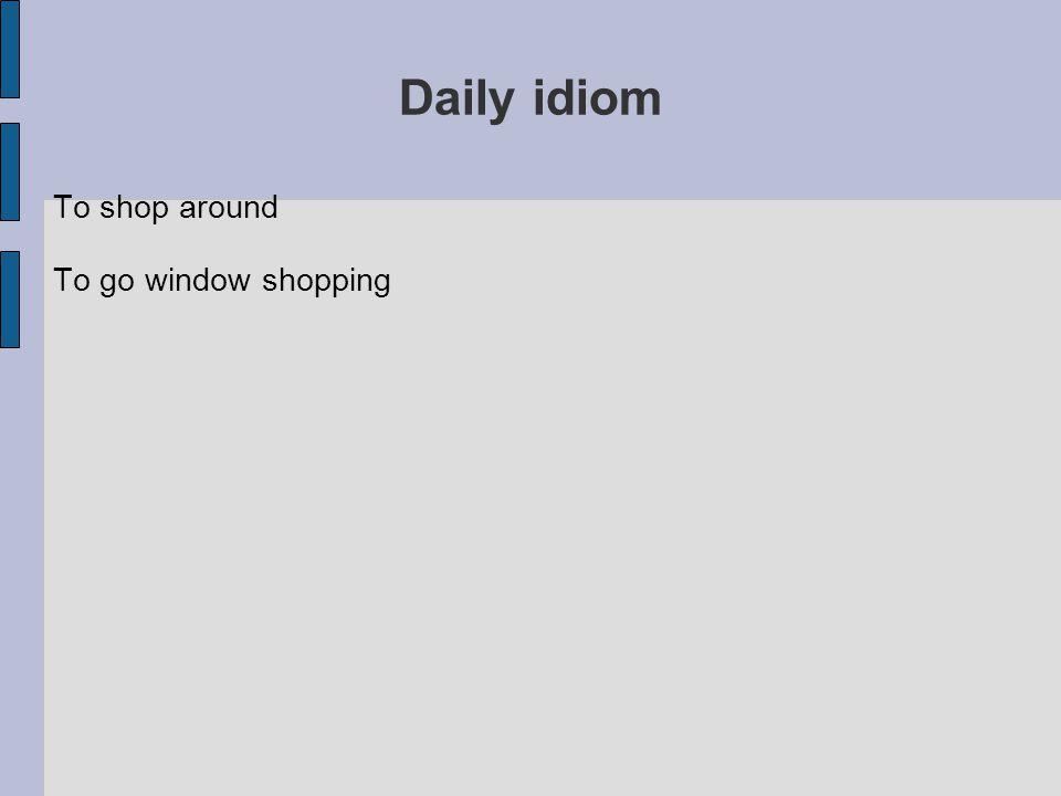 Daily idiom To shop around To go window shopping