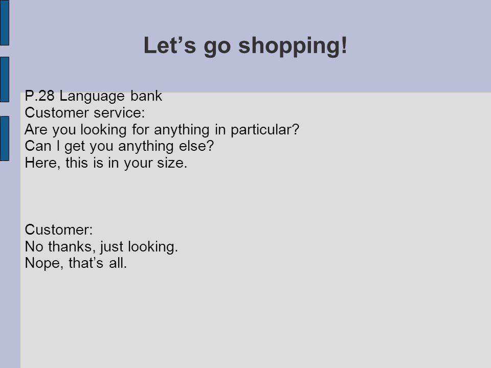 Let's go shopping.P.28 Language bank Customer service: Are you looking for anything in particular.