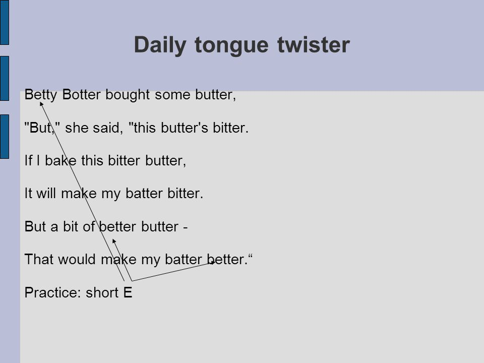 Daily tongue twister Betty Botter bought some butter, But, she said, this butter s bitter.