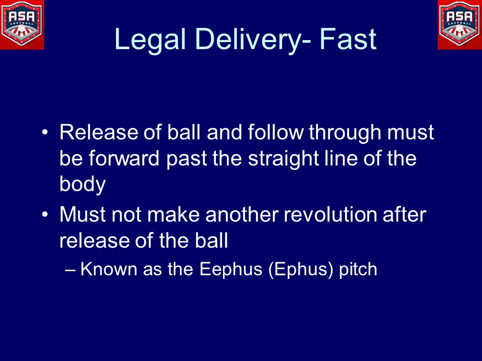 Legal Delivery- Fast Release of ball and follow through must be forward past the straight line of the body Must not make another revolution after rele