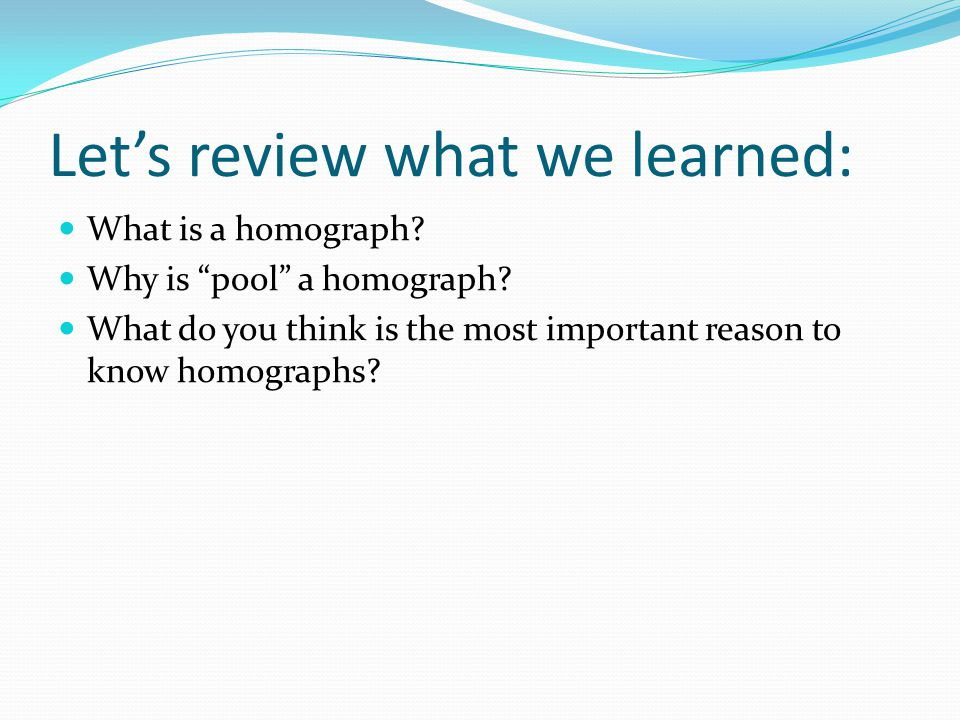 "Let's review what we learned: What is a homograph? Why is ""pool"" a homograph? What do you think is the most important reason to know homographs?"