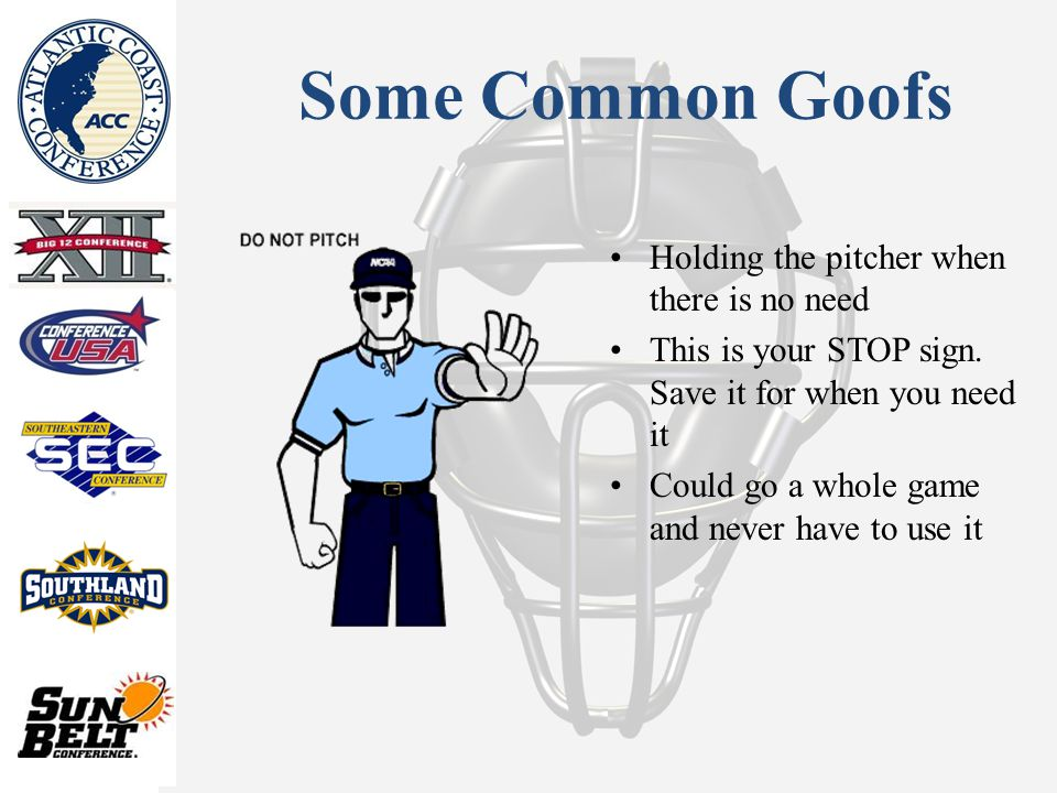 Some Common Goofs Holding the pitcher when there is no need This is your STOP sign.