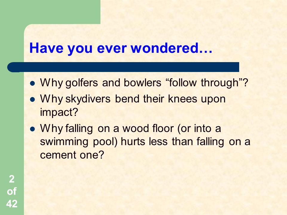 2 of 42 Have you ever wondered… Why golfers and bowlers follow through .