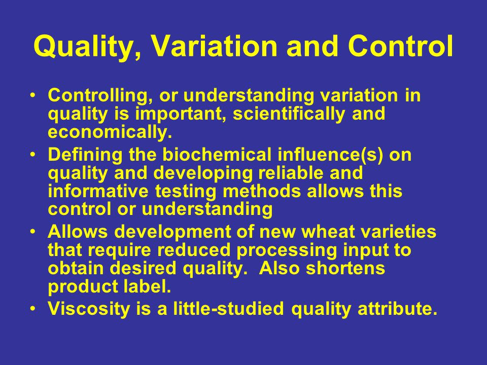 Quality, Variation and Control Controlling, or understanding variation in quality is important, scientifically and economically.