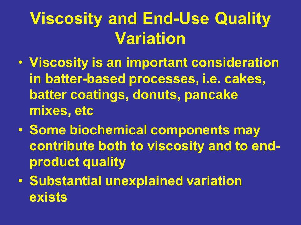 Variation in Viscosity Protein, especially HMW glutenins, can influence viscosity.