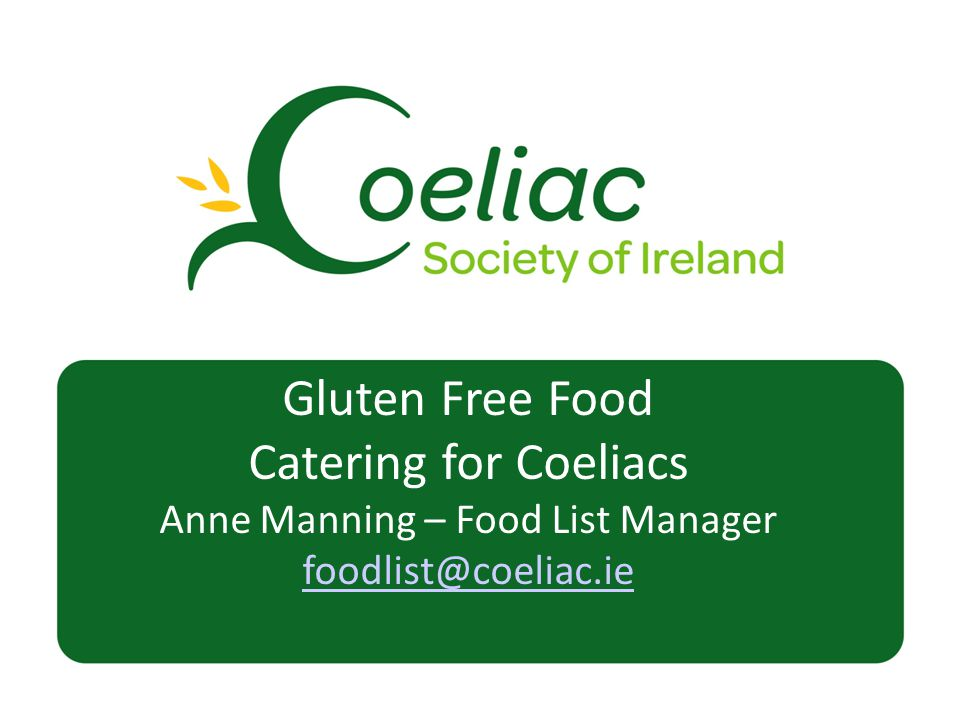 Gluten Free Food Catering for Coeliacs Anne Manning – Food List Manager foodlist@coeliac.ie foodlist@coeliac.ie