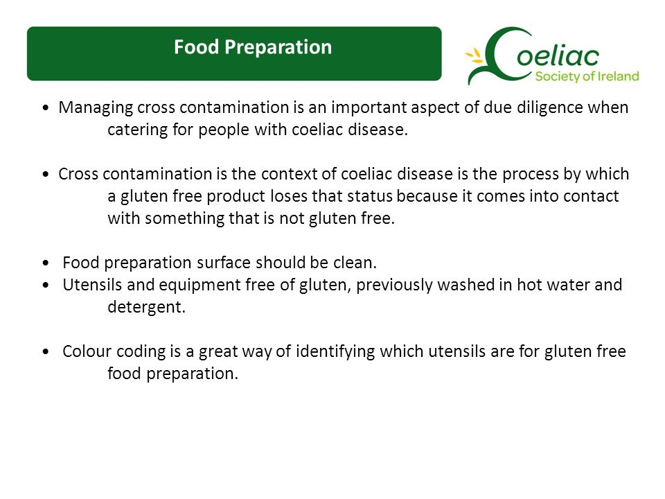 Food Preparation Managing cross contamination is an important aspect of due diligence when catering for people with coeliac disease.
