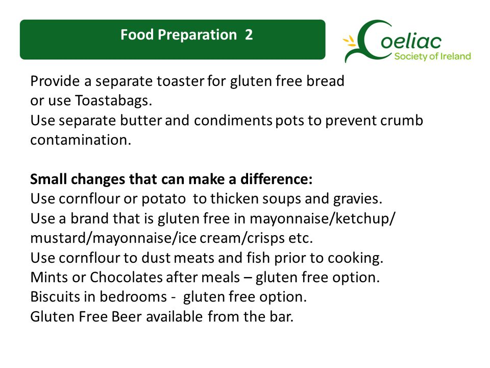 Food Preparation 2 Provide a separate toaster for gluten free bread or use Toastabags.