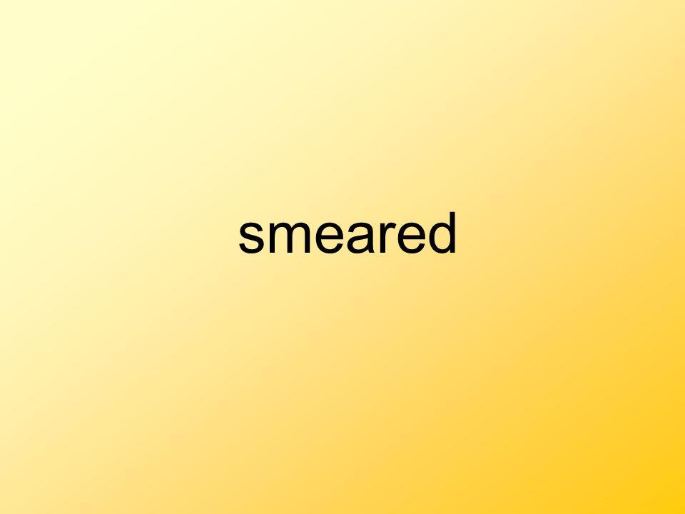 smeared