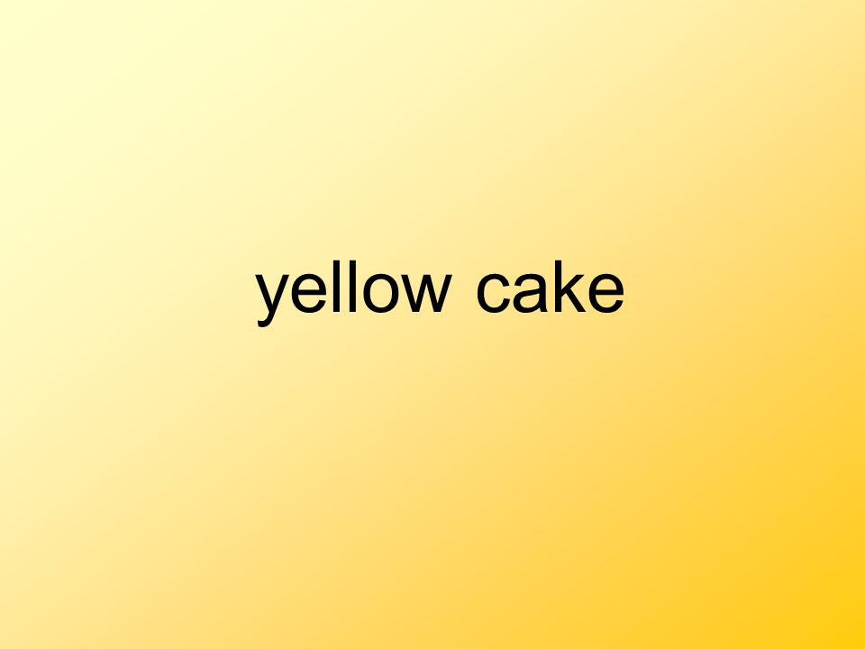 Yellow cake Cake that contains egg yolks