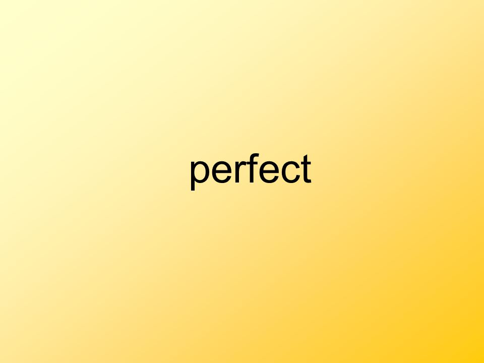 perfect As good as something can be
