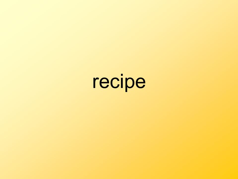 recipe A set of steps used when cooking or baking