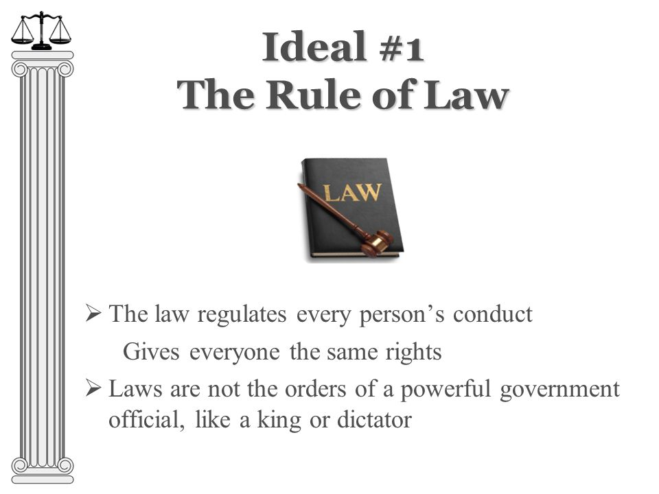 Four Ideals that Support Our Government 1. The Rule of Law 4.