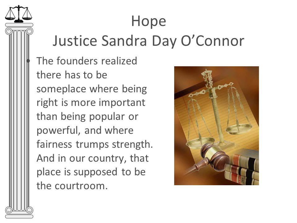 Hope Fighting to Protect the Courts Former Justice Sandra Day O'Connor (and this PP and a growing number of organizations): …we must be ever- vigilant against those who would strongarm the judiciary into adopting their preferred policies.