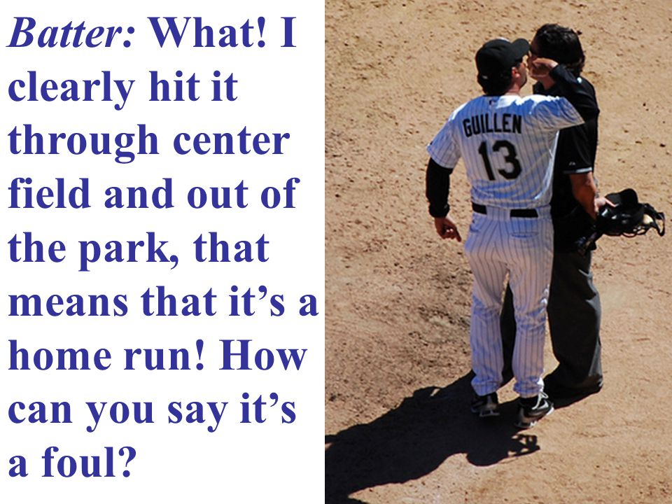 What if umpires could make up their own rules during a game Umpire: Foul Ball!