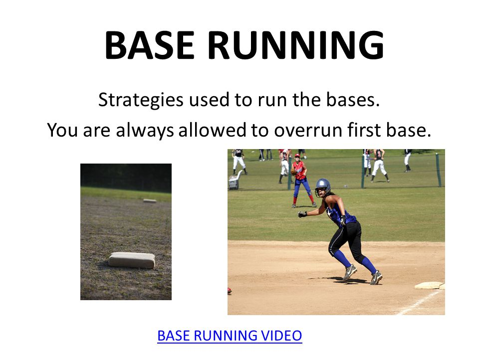 BASE RUNNING Strategies used to run the bases.You are always allowed to overrun first base.
