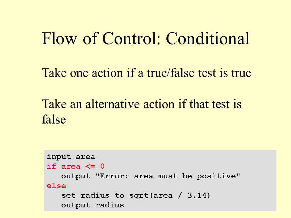 Flow of Control: Conditional input area if area <= 0 output