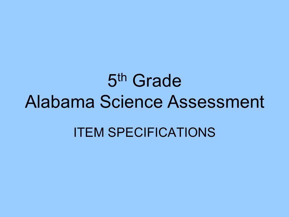 5 th Grade Alabama Science Assessment ITEM SPECIFICATIONS