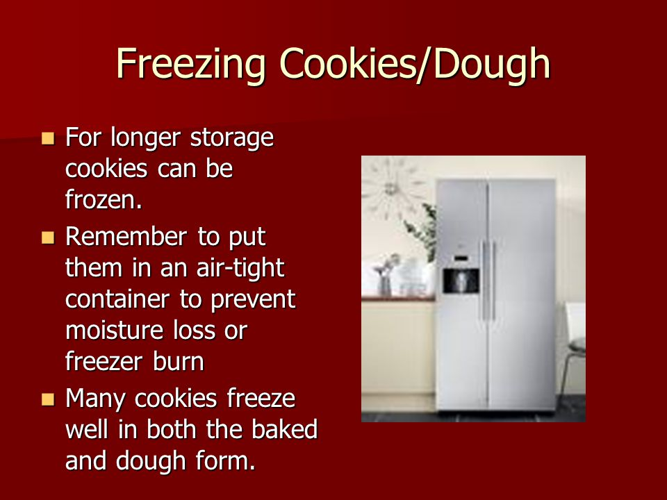 Freezing Cookies/Dough For longer storage cookies can be frozen.