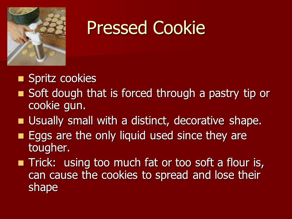 Pressed Cookie Spritz cookies Spritz cookies Soft dough that is forced through a pastry tip or cookie gun.
