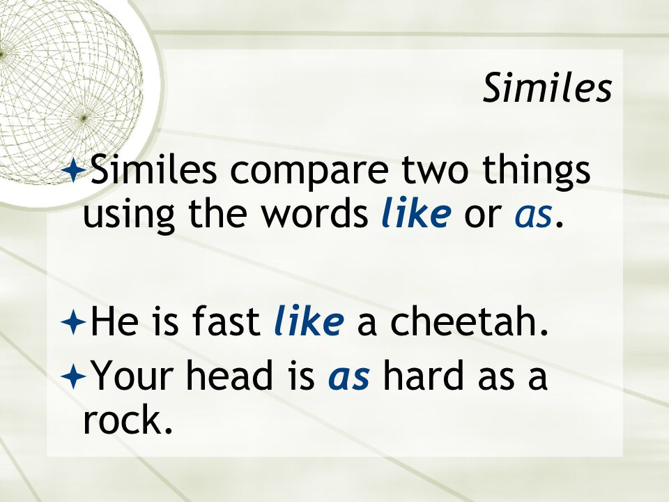 Similes  Similes compare two things using the words like or as.