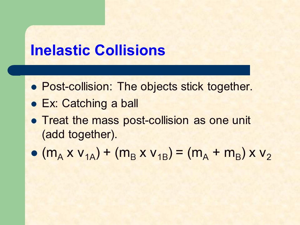 Inelastic Collisions Post-collision: The objects stick together.