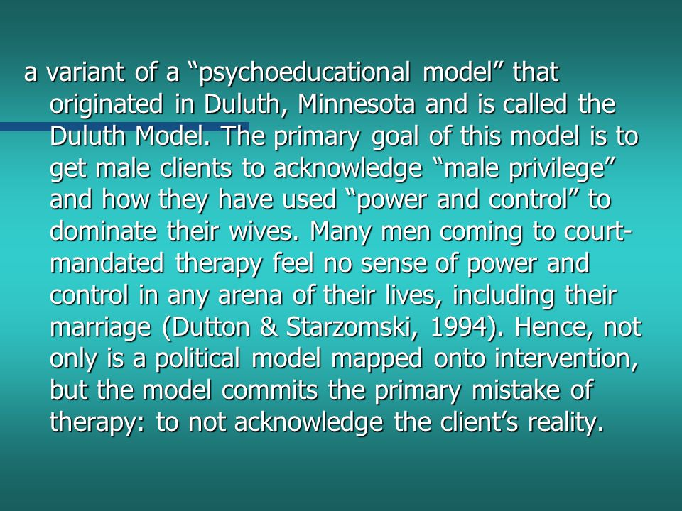 a variant of a psychoeducational model that originated in Duluth, Minnesota and is called the Duluth Model.