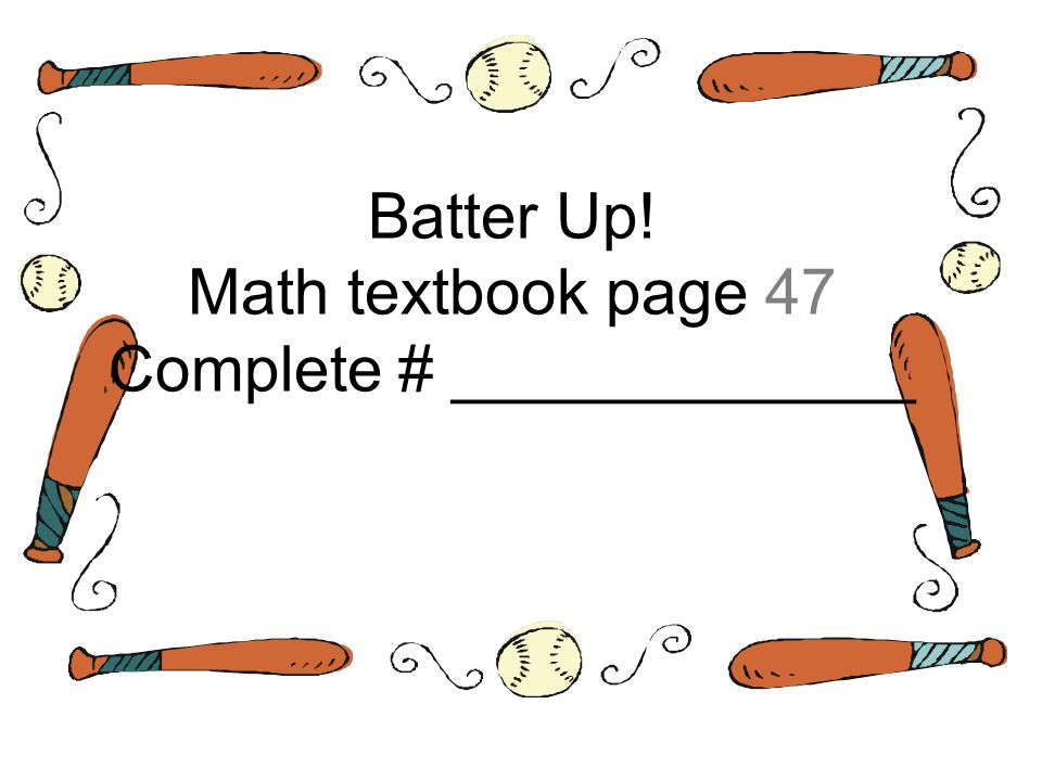 Batter Up! Math textbook page 47 Complete # _____________