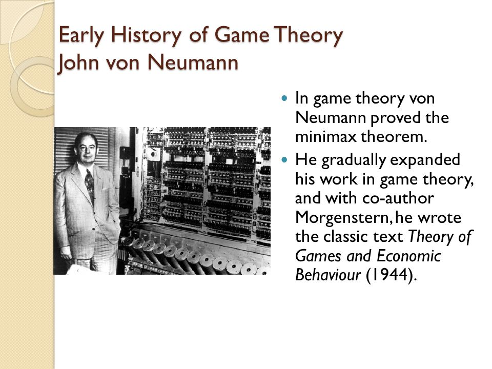 Early History of Game Theory John von Neumann In game theory von Neumann proved the minimax theorem.