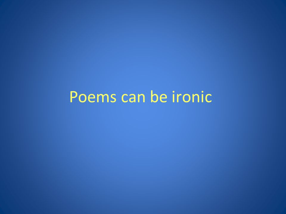 Poems can be ironic
