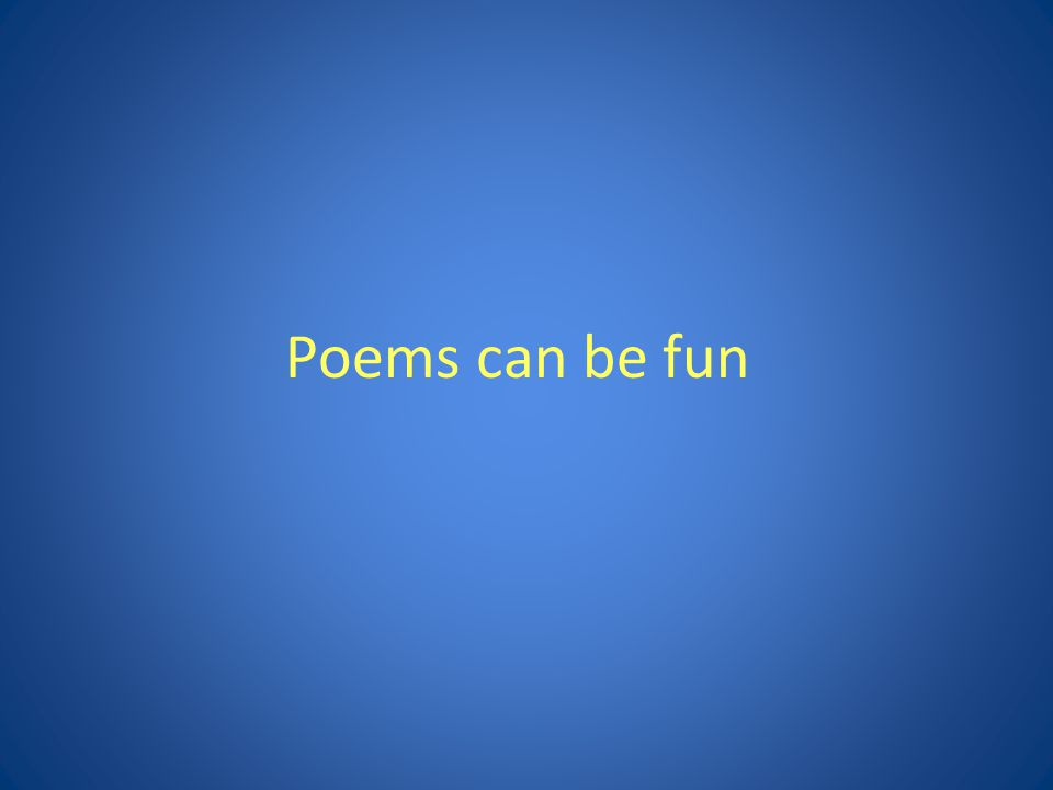 Poems can be fun