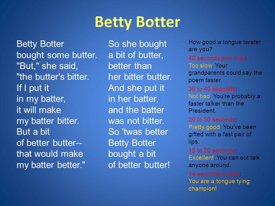 Betty Botter Betty Botter bought some butter.