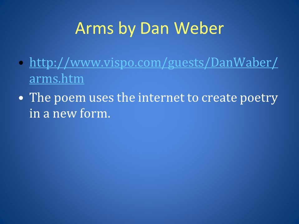 Arms by Dan Weber http://www.vispo.com/guests/DanWaber/ arms.htmhttp://www.vispo.com/guests/DanWaber/ arms.htm The poem uses the internet to create po