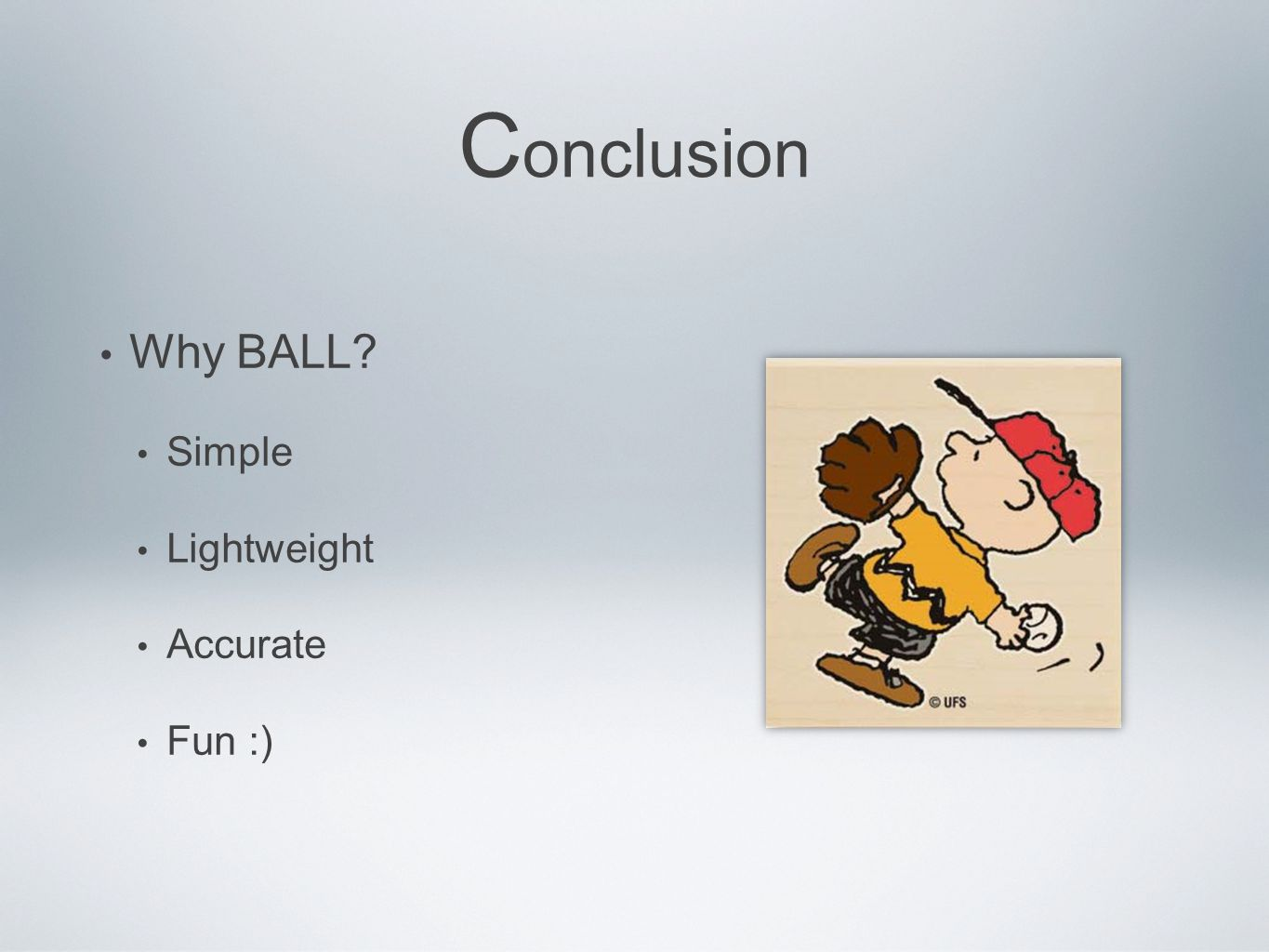 C onclusion Why BALL Simple Lightweight Accurate Fun :)