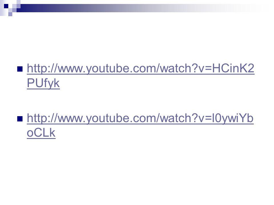 http://www.youtube.com/watch?v=HCinK2 PUfyk http://www.youtube.com/watch?v=HCinK2 PUfyk http://www.youtube.com/watch?v=l0ywiYb oCLk http://www.youtube